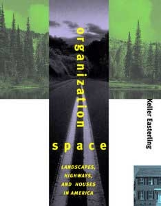 <em>Organization Space: Landscapes, Highways, and Houses in America</em>