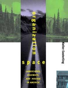 <em>Organization Space: Landscapes, Highways, and Houses in America</em>