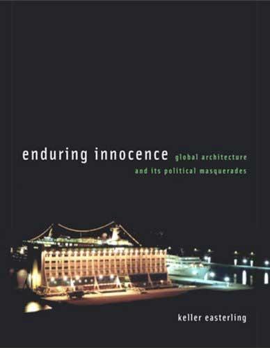<em>Enduring Innocence: Global Architecture and Its Political Masquerades</em>