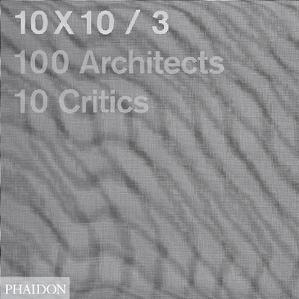 <em>10 x 10/3:100 Architects, 10 Critics</em>